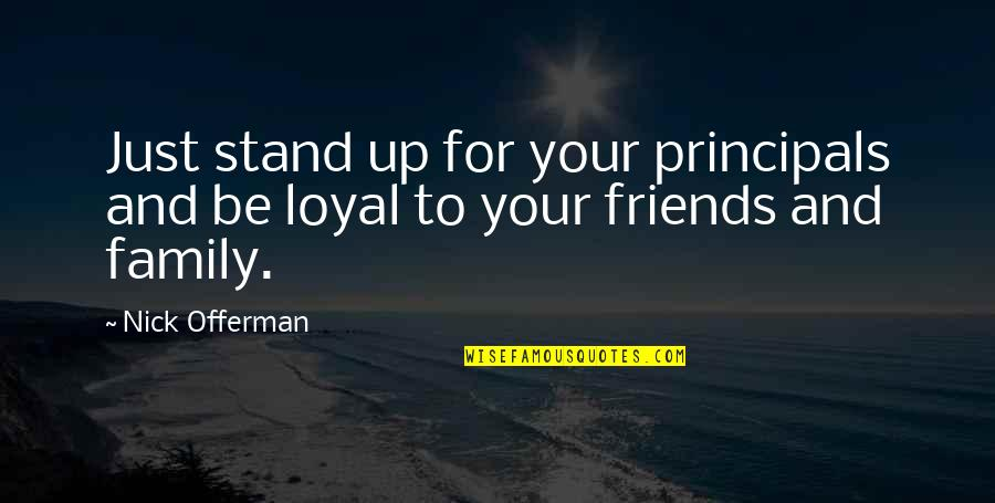 Family And Friends Life Quotes By Nick Offerman: Just stand up for your principals and be