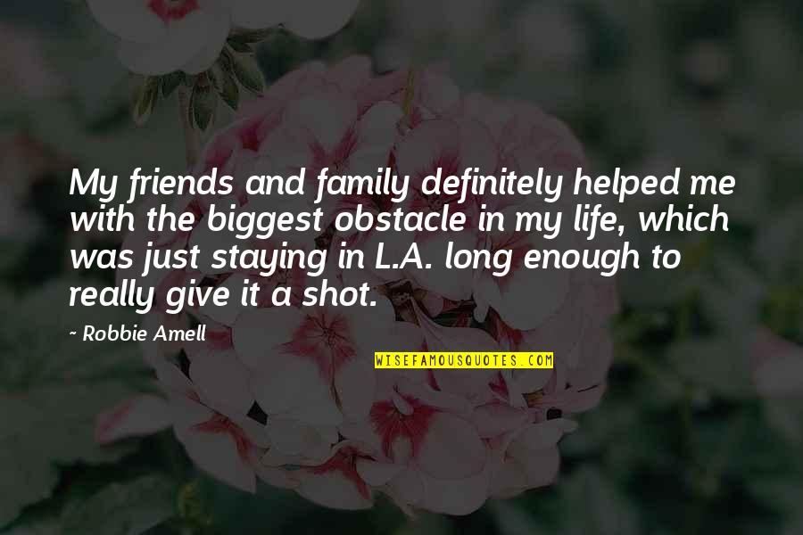 Family And Friends Life Quotes By Robbie Amell: My friends and family definitely helped me with