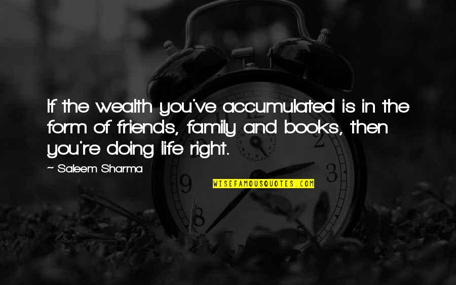 Family And Friends Life Quotes By Saleem Sharma: If the wealth you've accumulated is in the