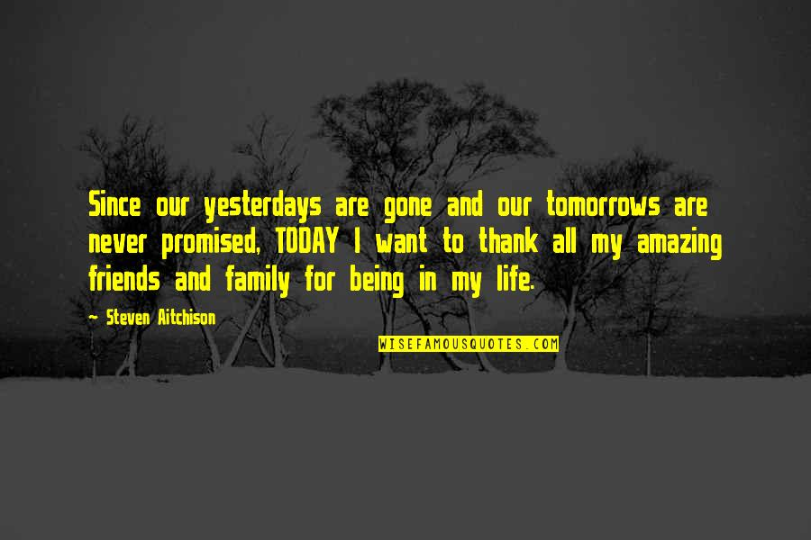 Family And Friends Life Quotes By Steven Aitchison: Since our yesterdays are gone and our tomorrows