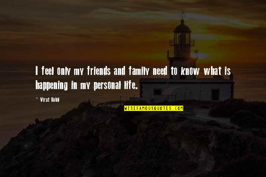 Family And Friends Life Quotes By Virat Kohli: I feel only my friends and family need