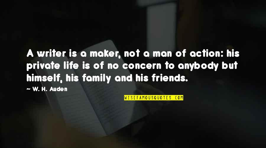 Family And Friends Life Quotes By W. H. Auden: A writer is a maker, not a man