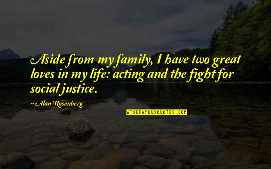 Family And Life Quotes By Alan Rosenberg: Aside from my family, I have two great