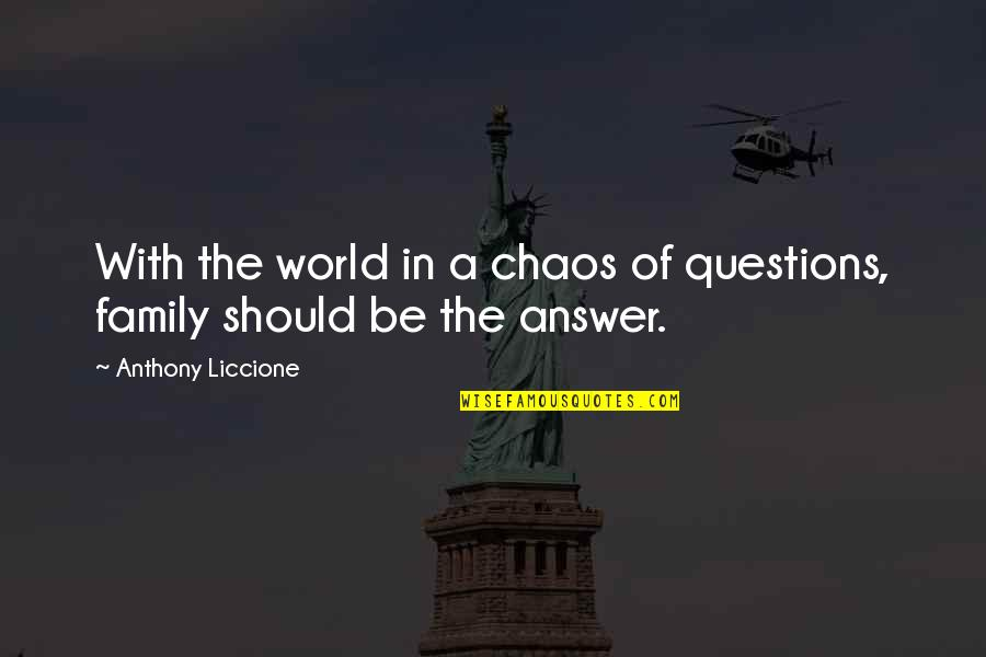 Family And Life Quotes By Anthony Liccione: With the world in a chaos of questions,