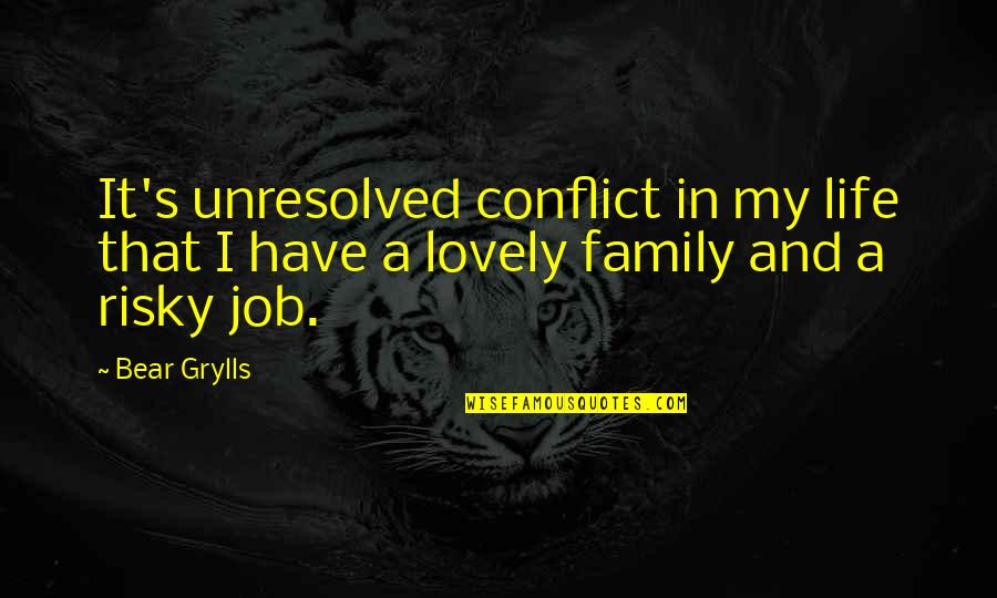Family And Life Quotes By Bear Grylls: It's unresolved conflict in my life that I