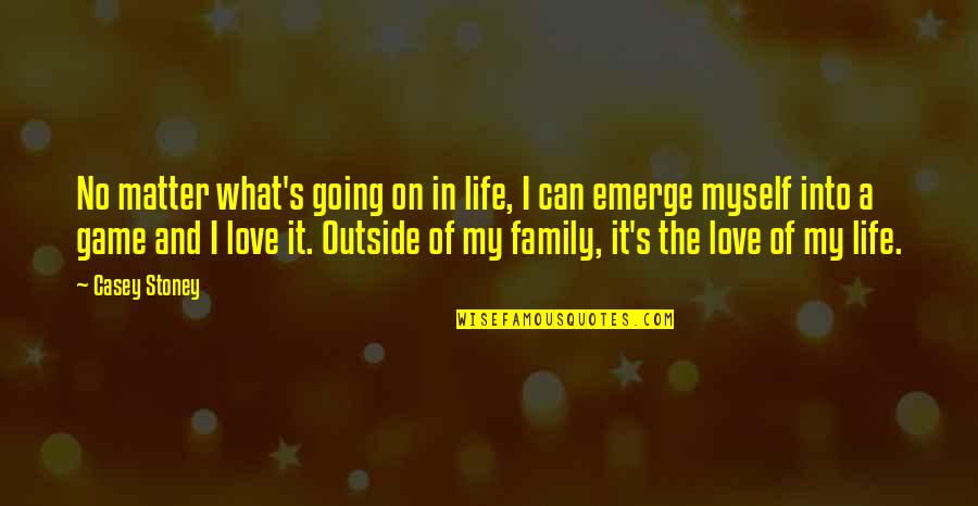 Family And Life Quotes By Casey Stoney: No matter what's going on in life, I
