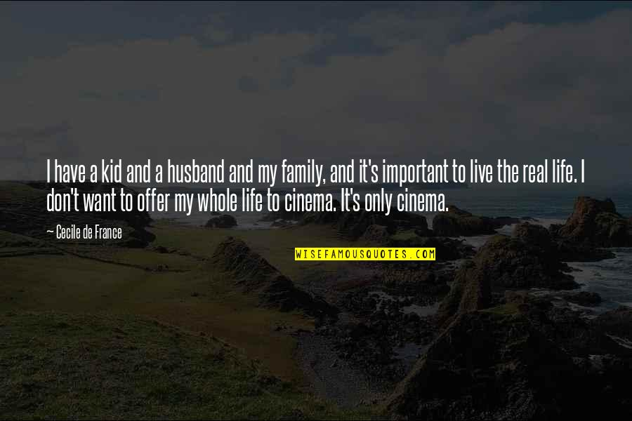 Family And Life Quotes By Cecile De France: I have a kid and a husband and