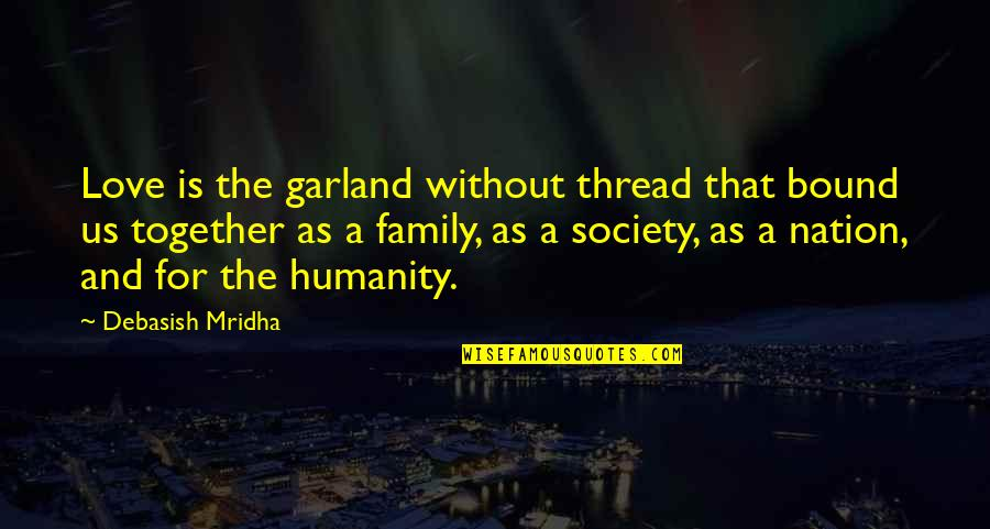 Family And Life Quotes By Debasish Mridha: Love is the garland without thread that bound