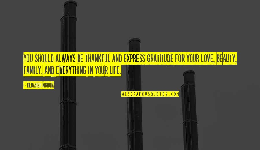 Family And Life Quotes By Debasish Mridha: You should always be thankful and express gratitude