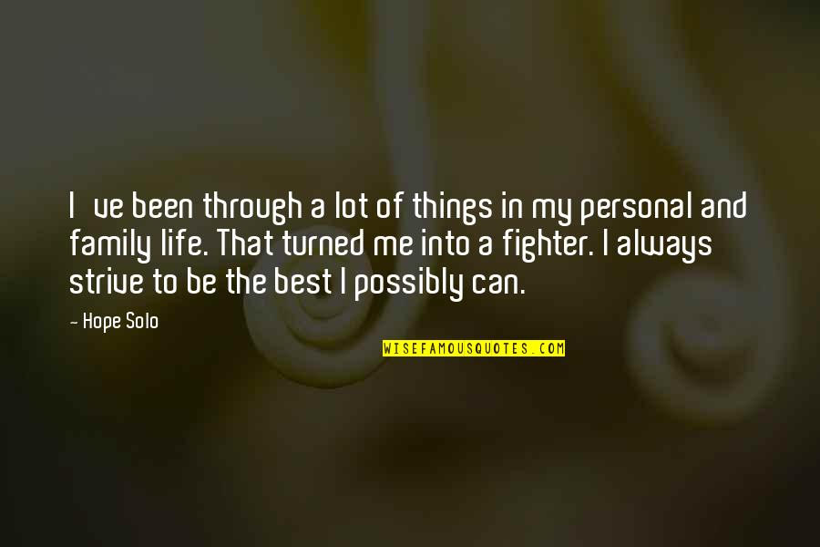 Family And Life Quotes By Hope Solo: I've been through a lot of things in