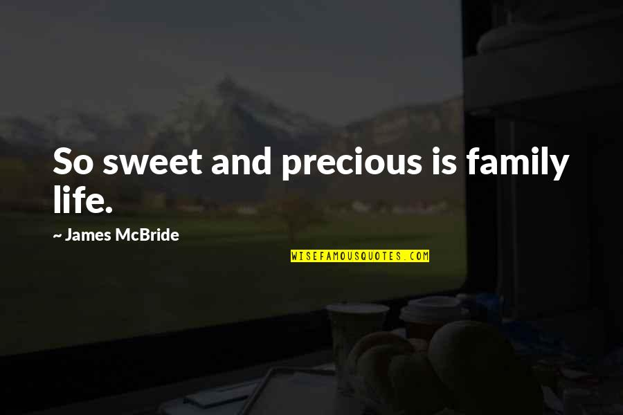 Family And Life Quotes By James McBride: So sweet and precious is family life.
