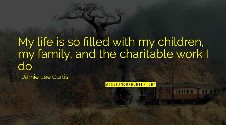 Family And Life Quotes By Jamie Lee Curtis: My life is so filled with my children,