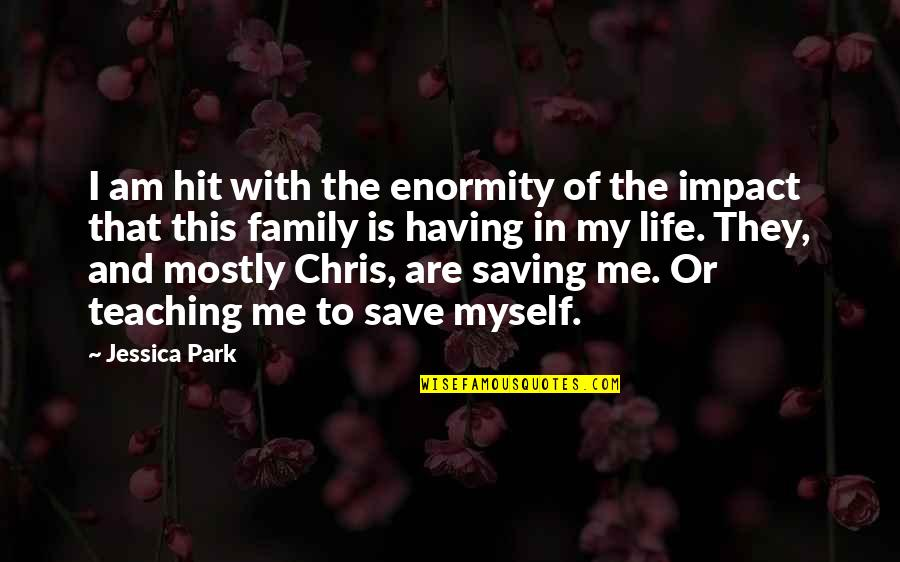 Family And Life Quotes By Jessica Park: I am hit with the enormity of the