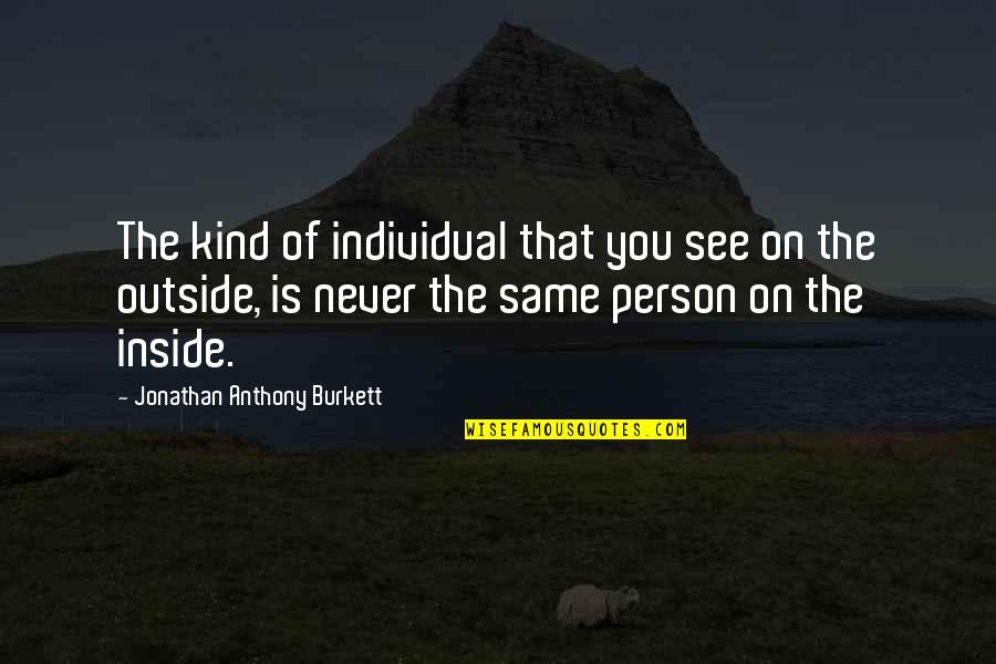 Family And Life Quotes By Jonathan Anthony Burkett: The kind of individual that you see on