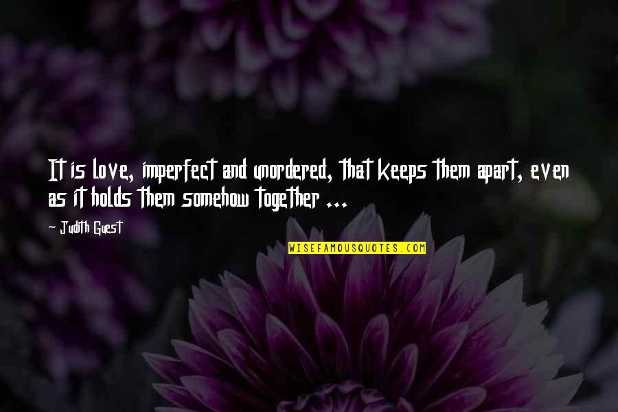 Family And Life Quotes By Judith Guest: It is love, imperfect and unordered, that keeps