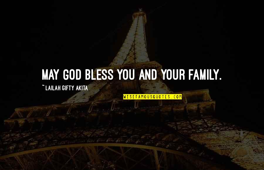 Family And Life Quotes By Lailah Gifty Akita: May God bless you and your family.