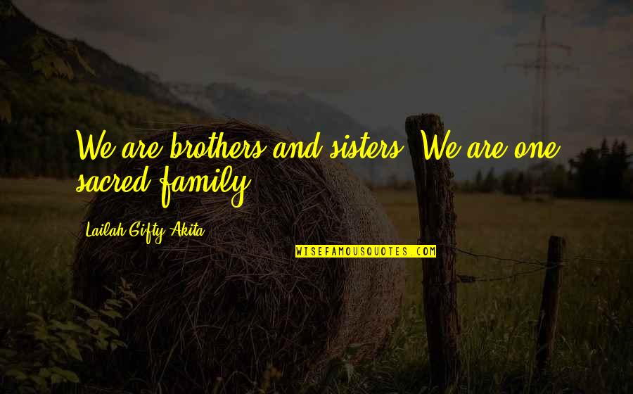 Family And Life Quotes By Lailah Gifty Akita: We are brothers and sisters. We are one