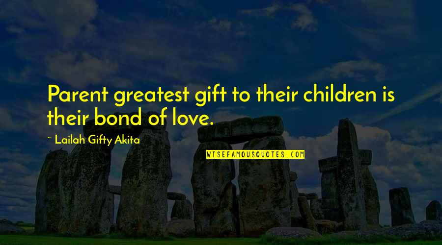 Family And Life Quotes By Lailah Gifty Akita: Parent greatest gift to their children is their