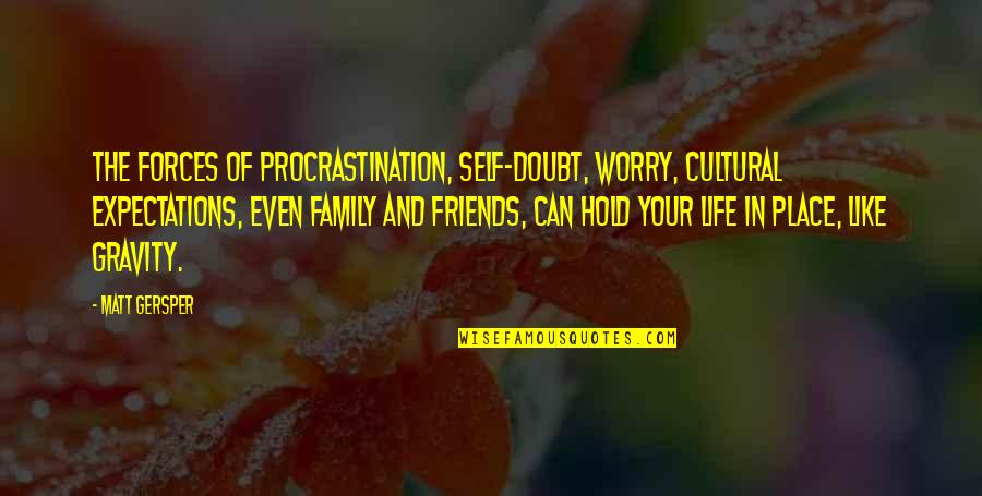 Family And Life Quotes By Matt Gersper: The forces of procrastination, self-doubt, worry, cultural expectations,