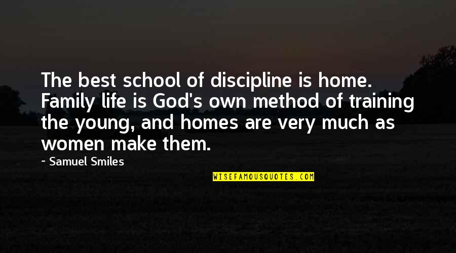 Family And Life Quotes By Samuel Smiles: The best school of discipline is home. Family