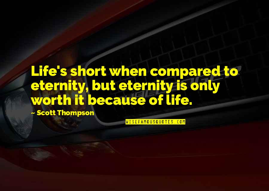 Family And Life Quotes By Scott Thompson: Life's short when compared to eternity, but eternity