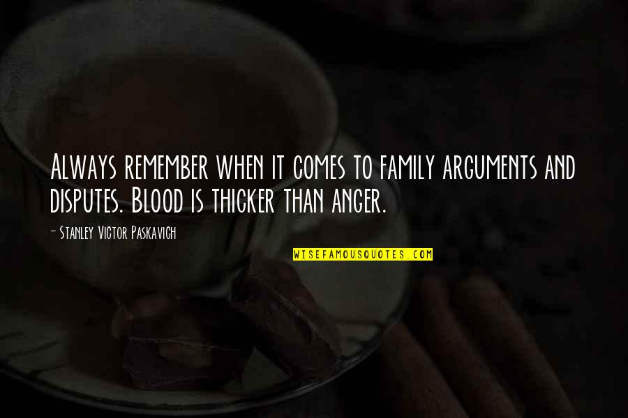 Family And Life Quotes By Stanley Victor Paskavich: Always remember when it comes to family arguments