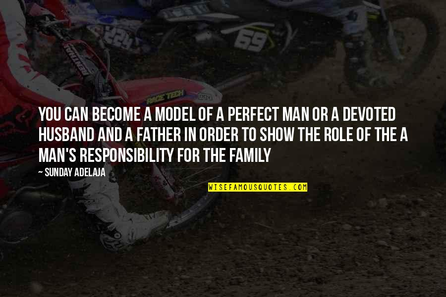 Family And Life Quotes By Sunday Adelaja: You can become a model of a perfect