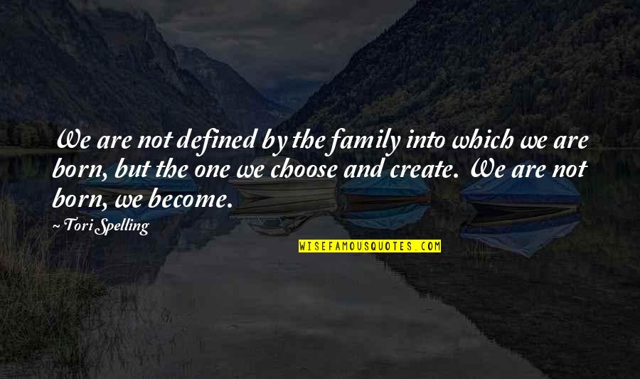 Family And Life Quotes By Tori Spelling: We are not defined by the family into