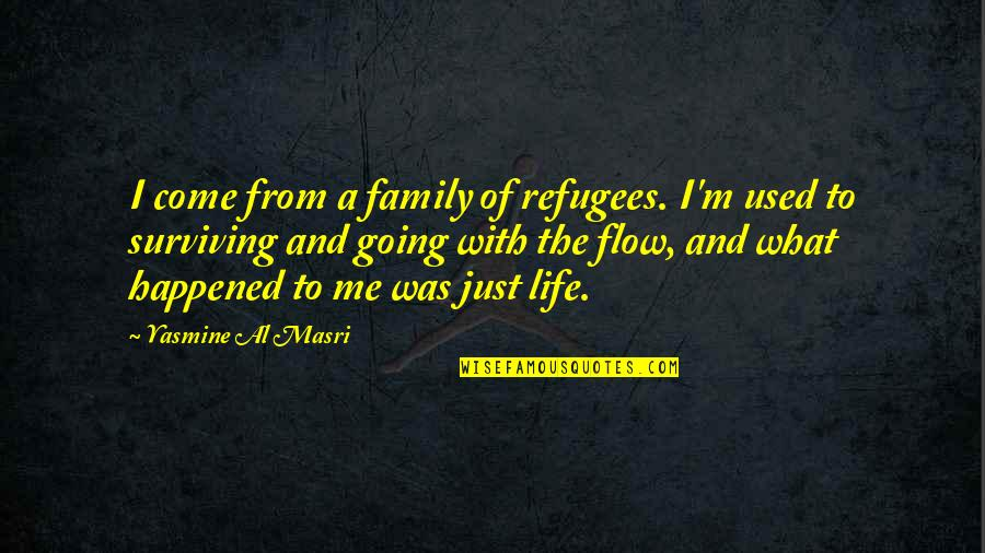 Family And Life Quotes By Yasmine Al Masri: I come from a family of refugees. I'm