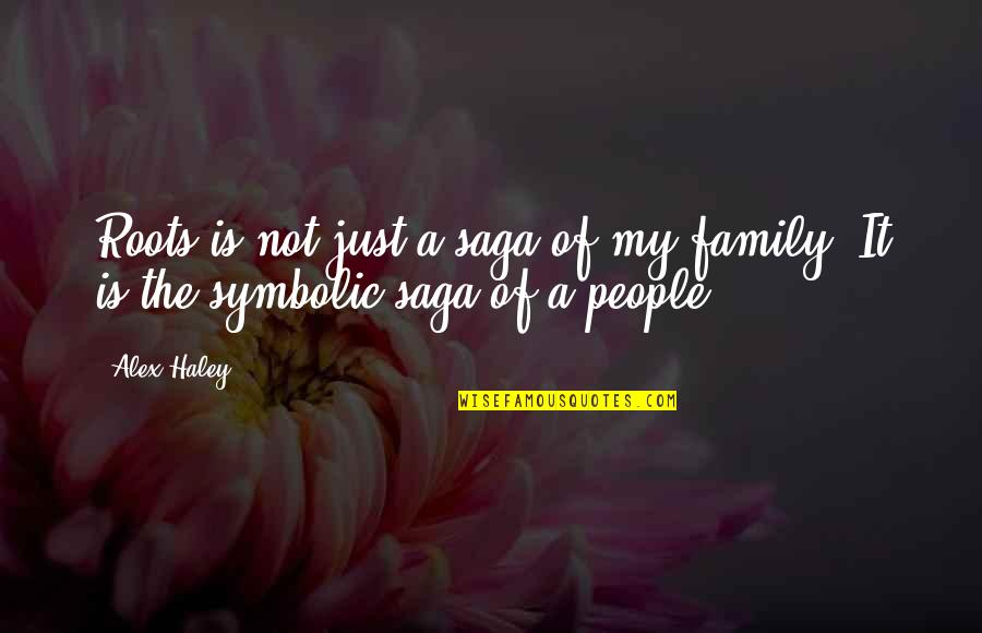 Family And Roots Quotes By Alex Haley: Roots is not just a saga of my