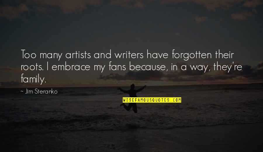 Family And Roots Quotes By Jim Steranko: Too many artists and writers have forgotten their