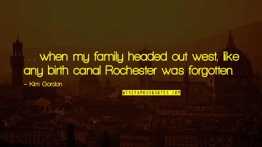Family And Roots Quotes By Kim Gordon: . . . when my family headed out