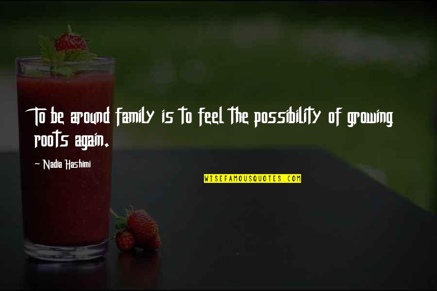 Family And Roots Quotes By Nadia Hashimi: To be around family is to feel the