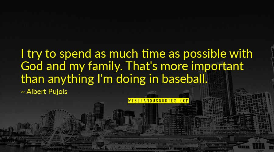 Family And Time Quotes By Albert Pujols: I try to spend as much time as