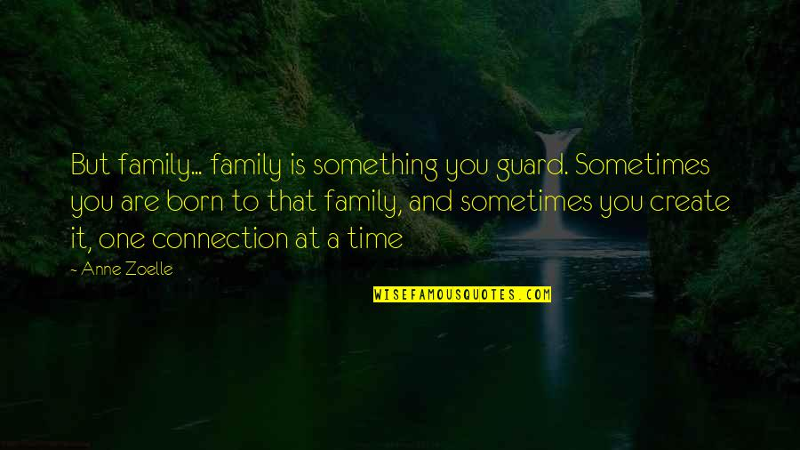Family And Time Quotes By Anne Zoelle: But family... family is something you guard. Sometimes