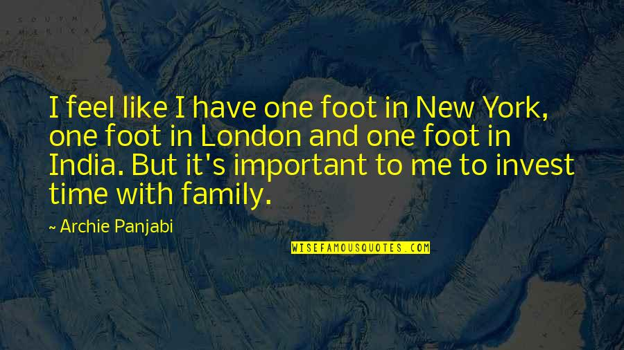 Family And Time Quotes By Archie Panjabi: I feel like I have one foot in