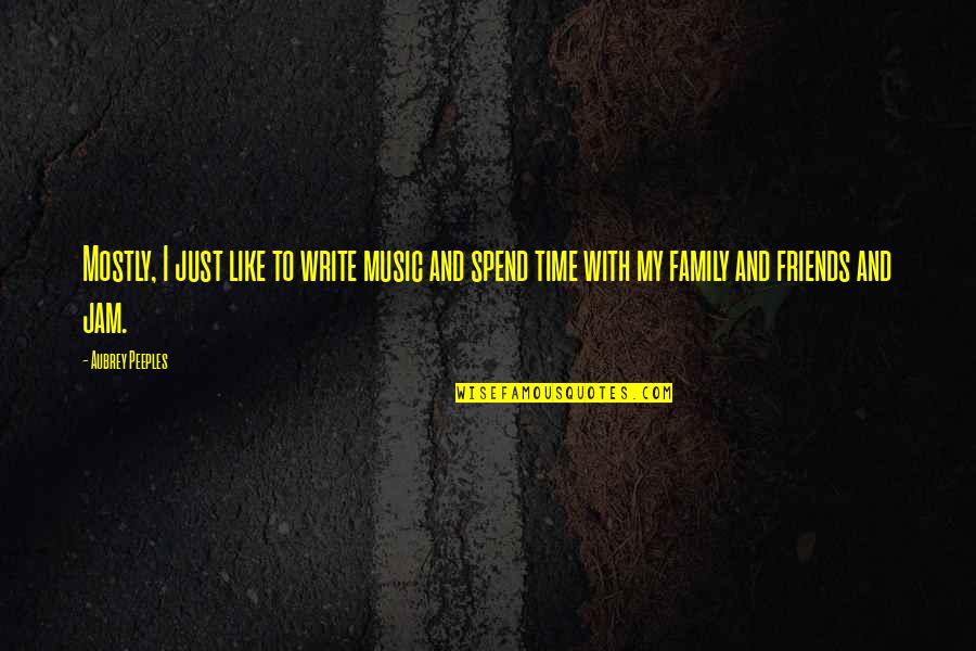 Family And Time Quotes By Aubrey Peeples: Mostly, I just like to write music and
