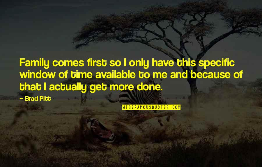 Family And Time Quotes By Brad Pitt: Family comes first so I only have this