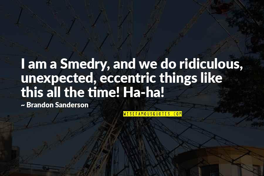 Family And Time Quotes By Brandon Sanderson: I am a Smedry, and we do ridiculous,