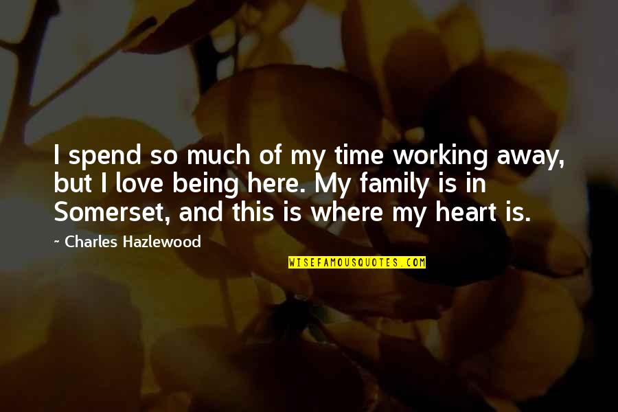 Family And Time Quotes By Charles Hazlewood: I spend so much of my time working