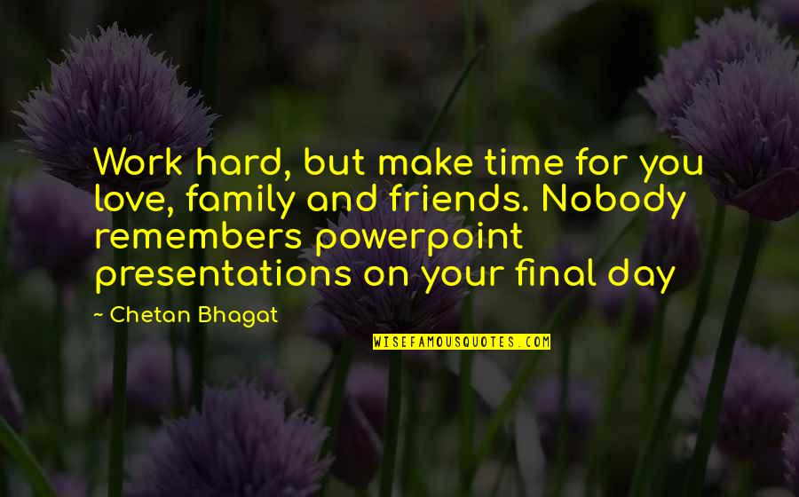 Family And Time Quotes By Chetan Bhagat: Work hard, but make time for you love,