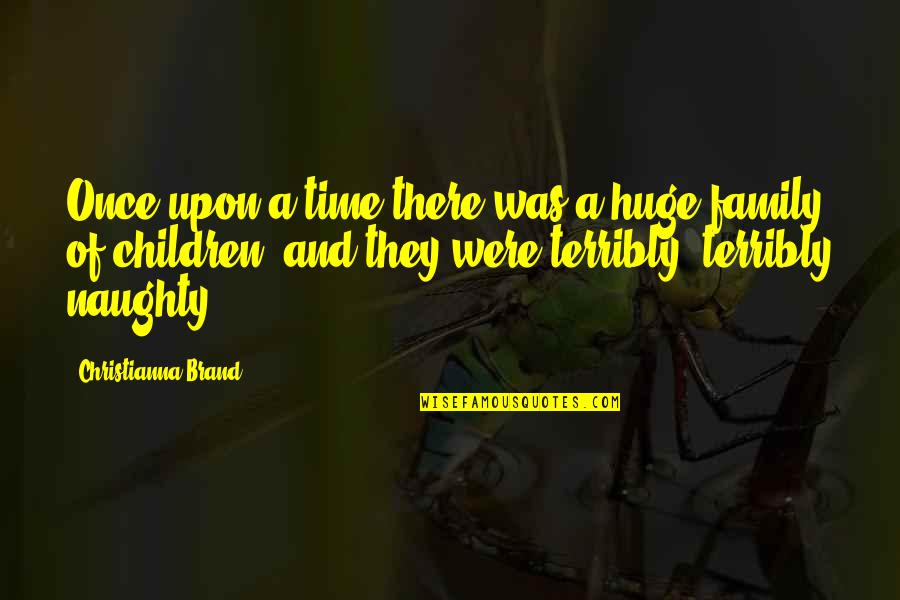 Family And Time Quotes By Christianna Brand: Once upon a time there was a huge