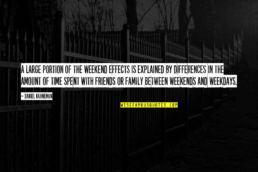 Family And Time Quotes By Daniel Kahneman: A large portion of the weekend effects is
