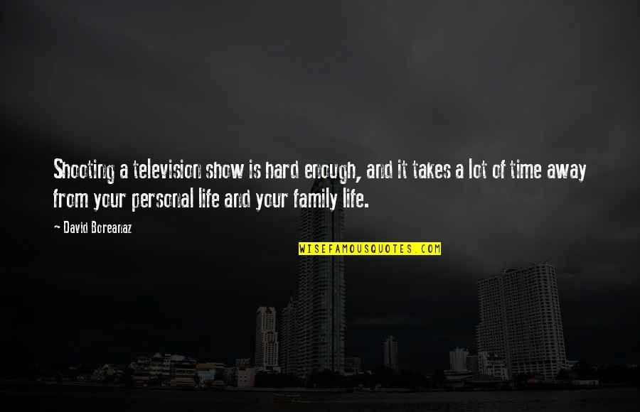 Family And Time Quotes By David Boreanaz: Shooting a television show is hard enough, and