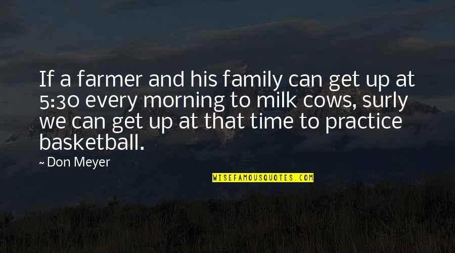 Family And Time Quotes By Don Meyer: If a farmer and his family can get