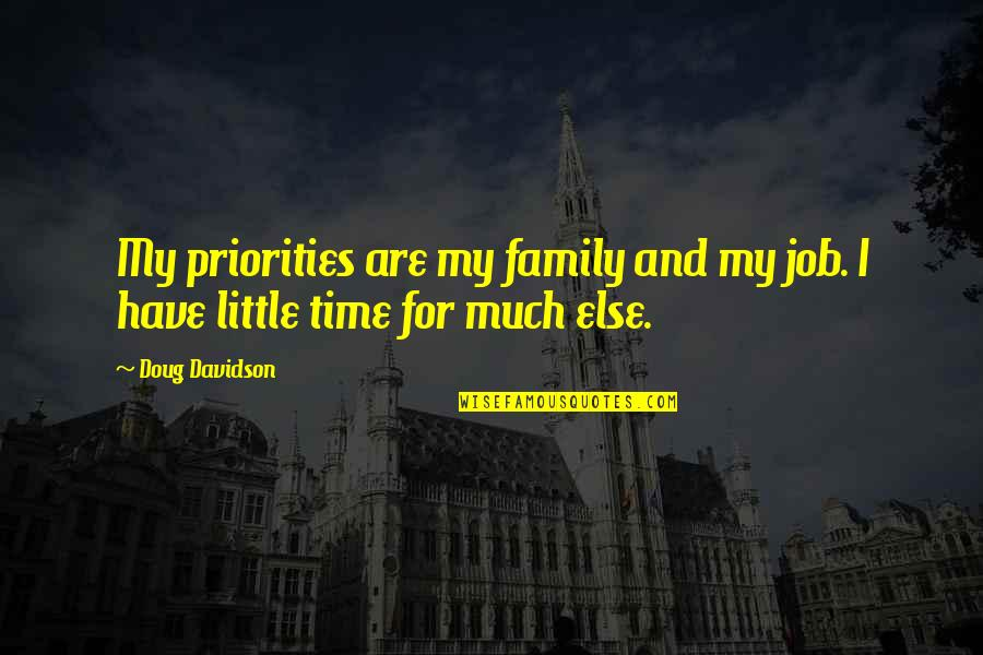 Family And Time Quotes By Doug Davidson: My priorities are my family and my job.