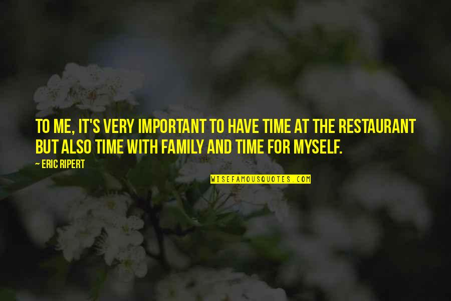 Family And Time Quotes By Eric Ripert: To me, it's very important to have time