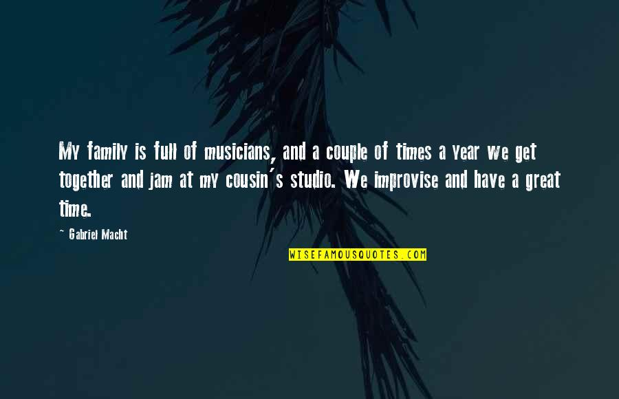 Family And Time Quotes By Gabriel Macht: My family is full of musicians, and a