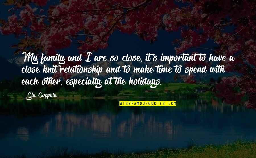 Family And Time Quotes By Gia Coppola: My family and I are so close, it's