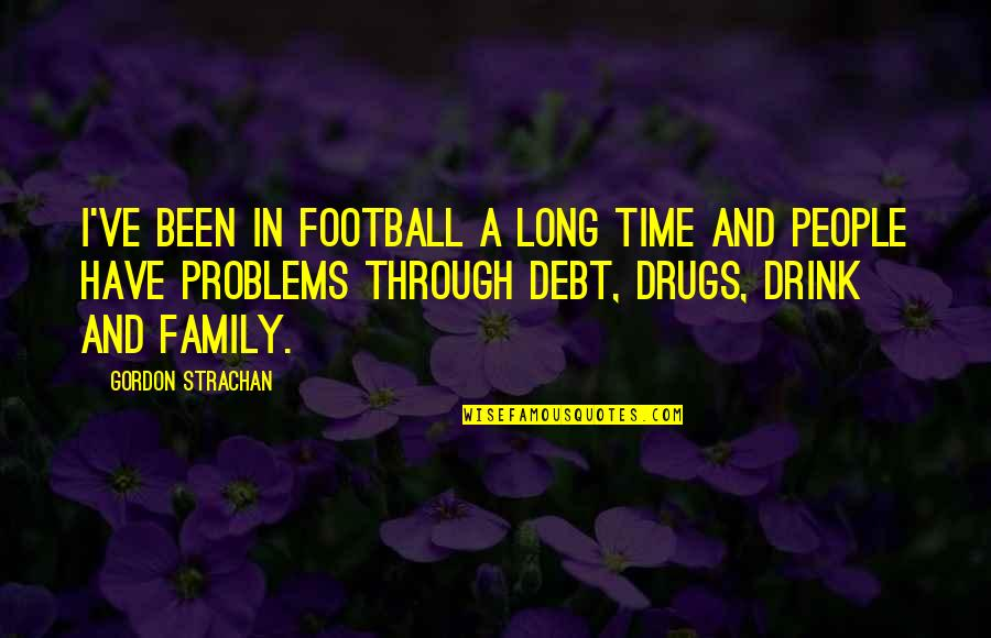 Family And Time Quotes By Gordon Strachan: I've been in football a long time and